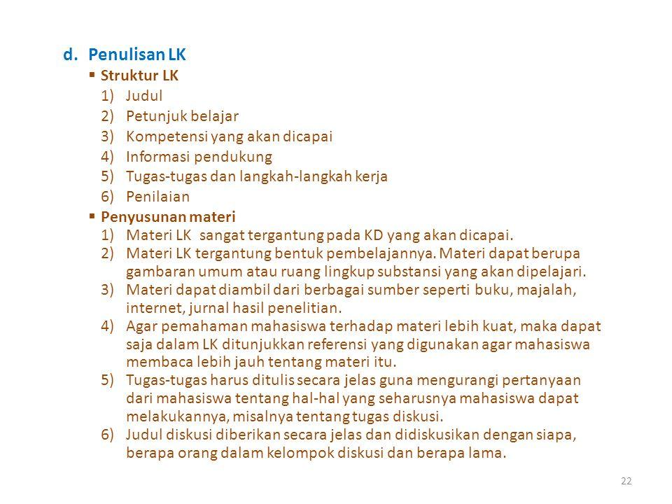 22 d.Penulisan LK  Struktur LK 1)Judul 2)Petunjuk belajar 3)Kompetensi yang akan dicapai 4)Informasi pendukung 5)Tugas-tugas dan langkah-langkah kerj