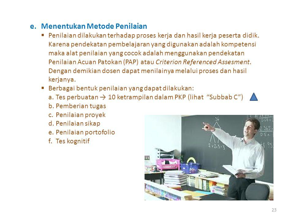 23 e.Menentukan Metode Penilaian  Penilaian dilakukan terhadap proses kerja dan hasil kerja peserta didik. Karena pendekatan pembelajaran yang diguna