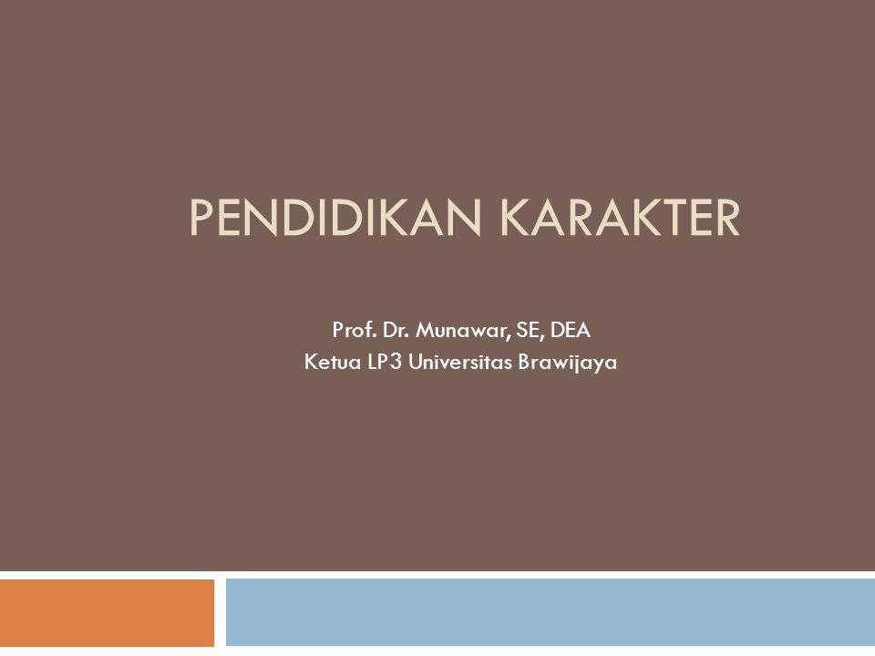 PENDIDIKAN KARAKTER Prof. Dr. Munawar, SE, DEA Ketua LP3 Universitas Brawijaya