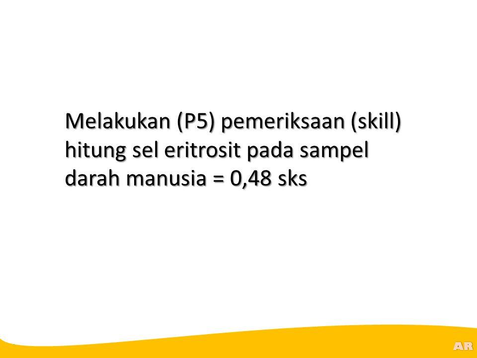 @R AR Melakukan (P5) pemeriksaan (skill) hitung sel eritrosit pada sampel darah manusia = 0,48 sks