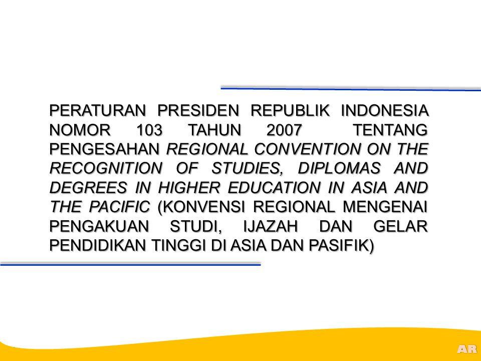@R AR PERATURAN PRESIDEN REPUBLIK INDONESIA NOMOR 103 TAHUN 2007 TENTANG PENGESAHAN REGIONAL CONVENTION ON THE RECOGNITION OF STUDIES, DIPLOMAS AND DE
