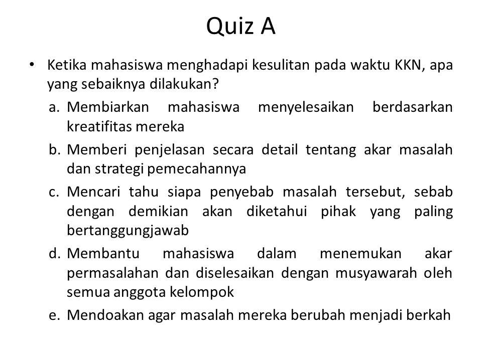 Quiz A Ketika mahasiswa menghadapi kesulitan pada waktu KKN, apa yang sebaiknya dilakukan.