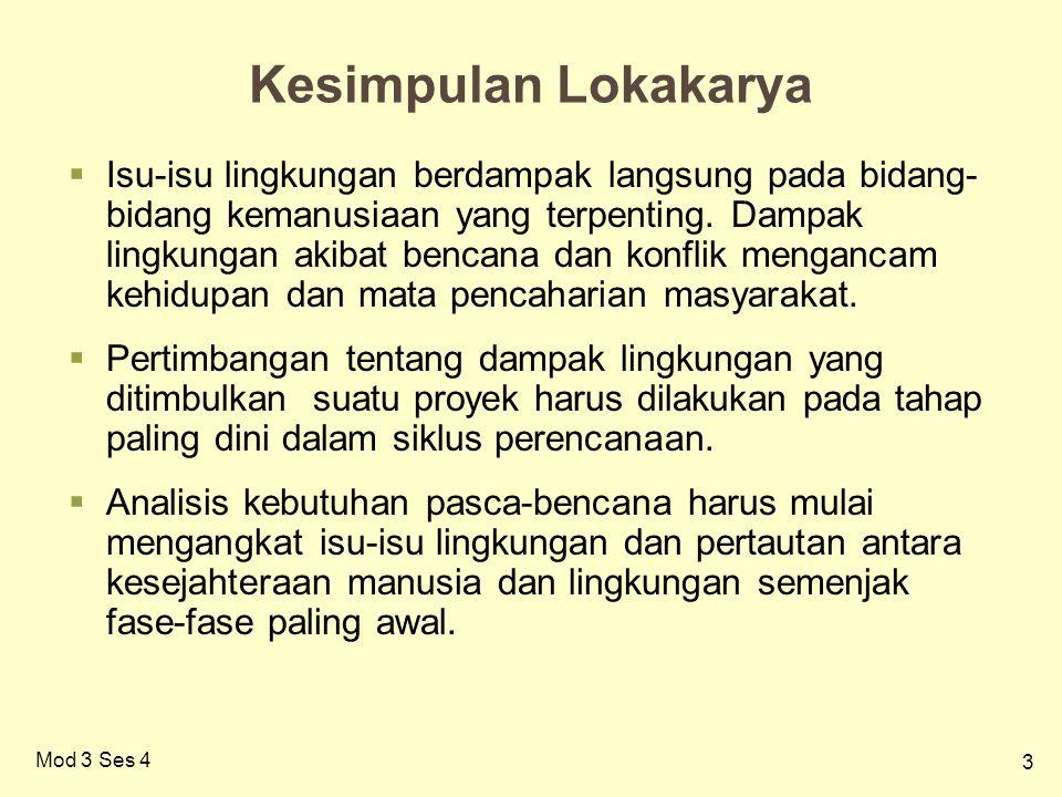 3 Mod 3 Ses 4 Kesimpulan Lokakarya  Isu-isu lingkungan berdampak langsung pada bidang- bidang kemanusiaan yang terpenting.