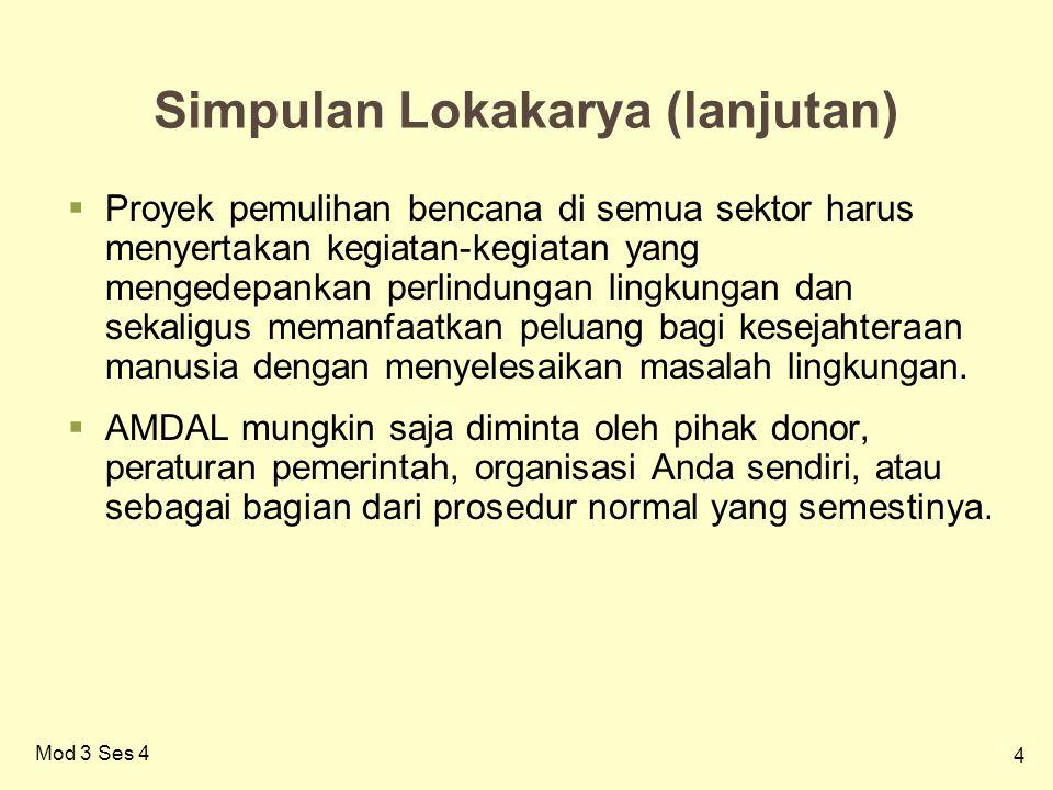 5 Mod 3 Ses 4 Kesimpulan Lokakarya (lanjutan)  Proses AMDAL standar memiliki lima komponen : 1.