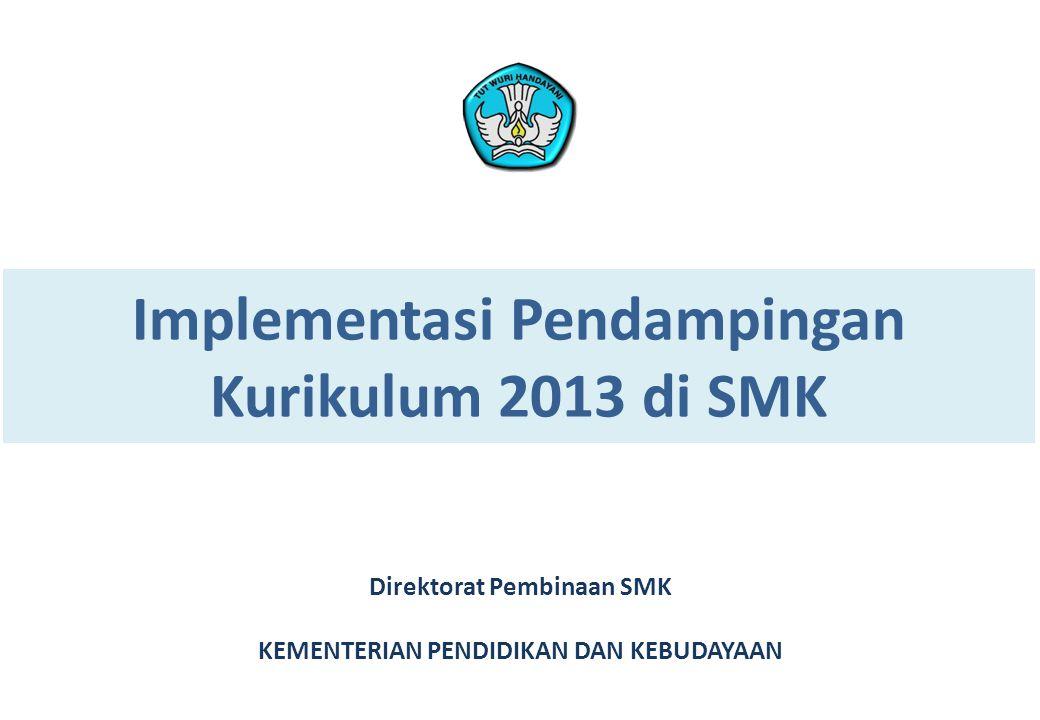 Implementasi Pendampingan Kurikulum 2013 di SMK Direktorat Pembinaan SMK KEMENTERIAN PENDIDIKAN DAN KEBUDAYAAN