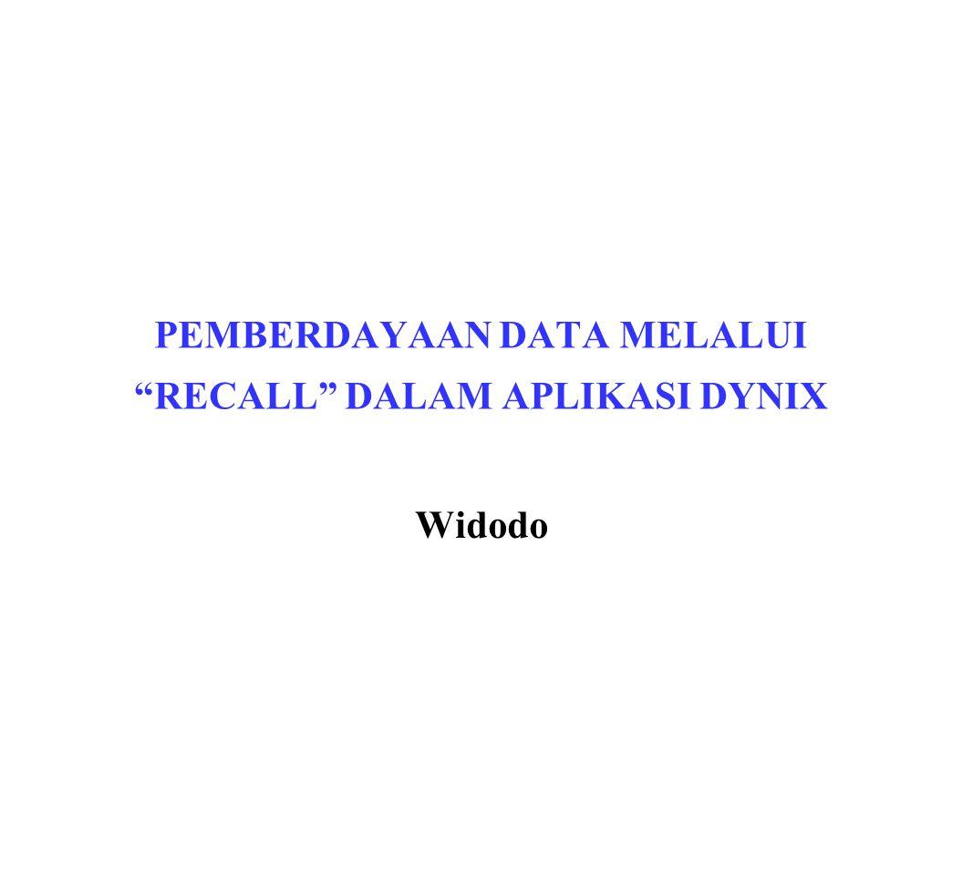 PEMBERDAYAAN DATA MELALUI RECALL DALAM APLIKASI DYNIX Widodo