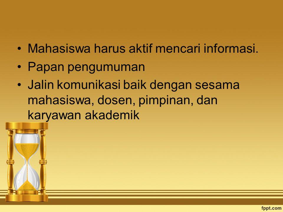 Mahasiswa harus aktif mencari informasi. Papan pengumuman Jalin komunikasi baik dengan sesama mahasiswa, dosen, pimpinan, dan karyawan akademik