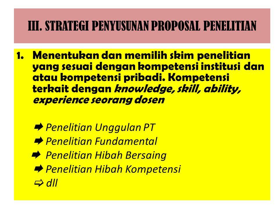 III. STRATEGI PENYUSUNAN PROPOSAL PENELITIAN 1.Menentukan dan memilih skim penelitian yang sesuai dengan kompetensi institusi dan atau kompetensi prib