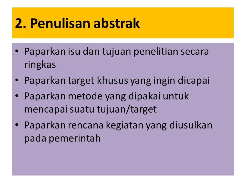 2. Penulisan abstrak Paparkan isu dan tujuan penelitian secara ringkas Paparkan target khusus yang ingin dicapai Paparkan metode yang dipakai untuk me
