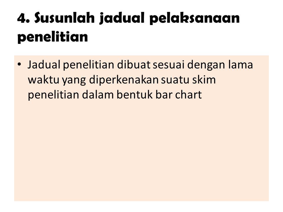 4. Susunlah jadual pelaksanaan penelitian Jadual penelitian dibuat sesuai dengan lama waktu yang diperkenakan suatu skim penelitian dalam bentuk bar c