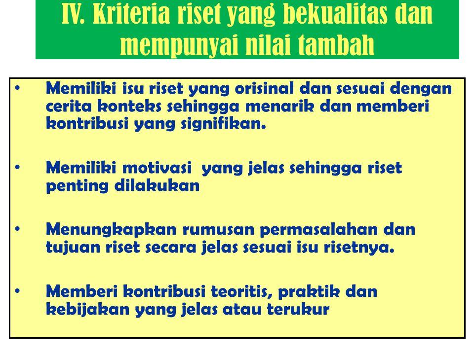 IV. Kriteria riset yang bekualitas dan mempunyai nilai tambah Memiliki isu riset yang orisinal dan sesuai dengan cerita konteks sehingga menarik dan m