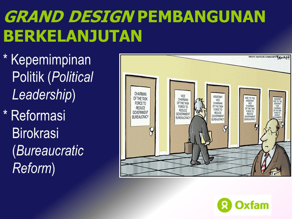 * Kepemimpinan Politik ( Political Leadership ) * Reformasi Birokrasi ( Bureaucratic Reform ) GRAND DESIGN PEMBANGUNAN BERKELANJUTAN