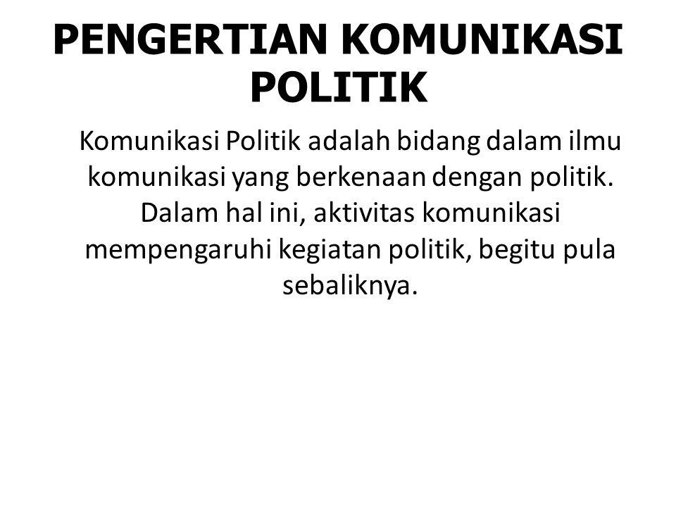 PENGERTIAN KOMUNIKASI POLITIK Komunikasi Politik adalah bidang dalam ilmu komunikasi yang berkenaan dengan politik. Dalam hal ini, aktivitas komunikas