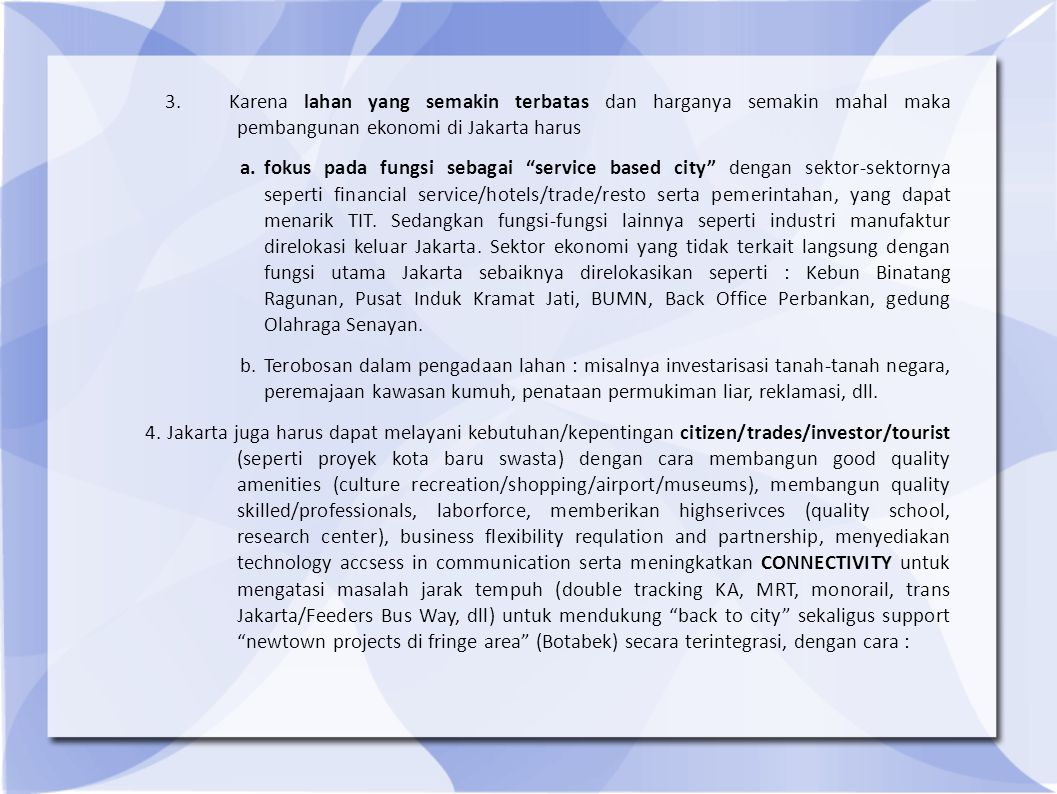 """3. Karena lahan yang semakin terbatas dan harganya semakin mahal maka pembangunan ekonomi di Jakarta harus a.fokus pada fungsi sebagai """"service based"""