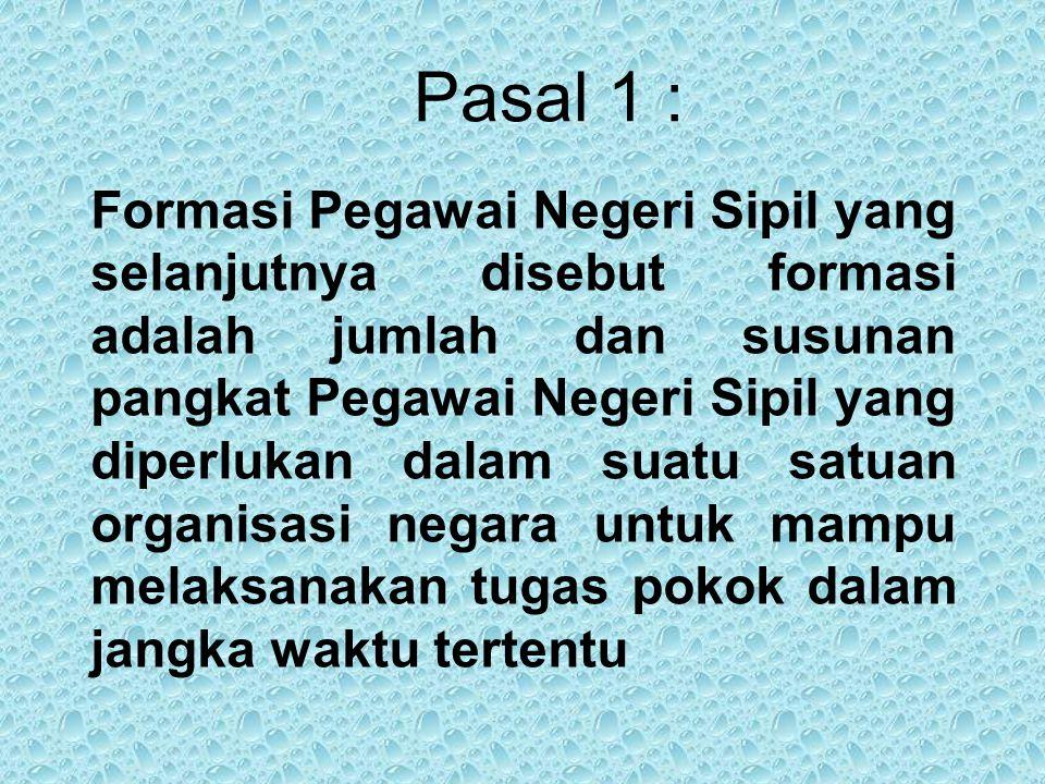 Pasal 1 : Formasi Pegawai Negeri Sipil yang selanjutnya disebut formasi adalah jumlah dan susunan pangkat Pegawai Negeri Sipil yang diperlukan dalam s