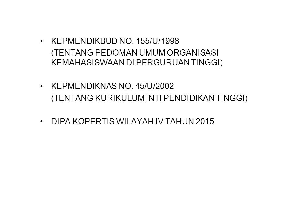 KEPMENDIKBUD NO. 155/U/1998 (TENTANG PEDOMAN UMUM ORGANISASI KEMAHASISWAAN DI PERGURUAN TINGGI) KEPMENDIKNAS NO. 45/U/2002 (TENTANG KURIKULUM INTI PEN