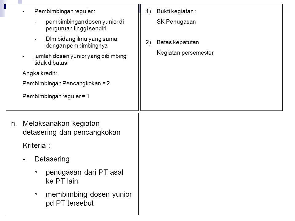 n.Melaksanakan kegiatan detasering dan pencangkokan Kriteria : -Detasering ▫penugasan dari PT asal ke PT lain ▫membimbing dosen yunior pd PT tersebut