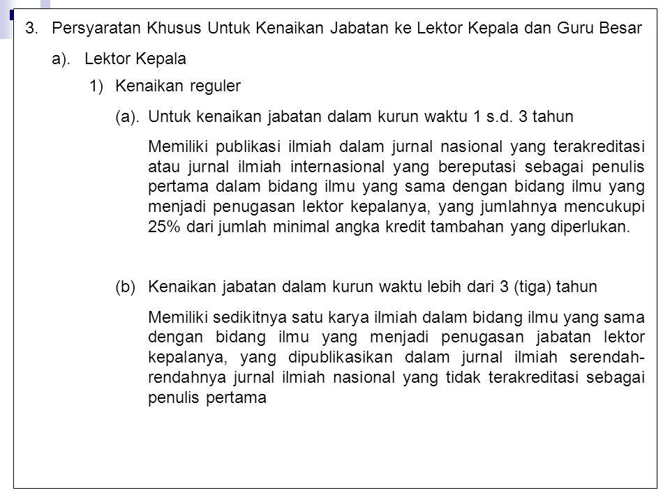 3.Persyaratan Khusus Untuk Kenaikan Jabatan ke Lektor Kepala dan Guru Besar a).Lektor Kepala 1)Kenaikan reguler (a).Untuk kenaikan jabatan dalam kurun
