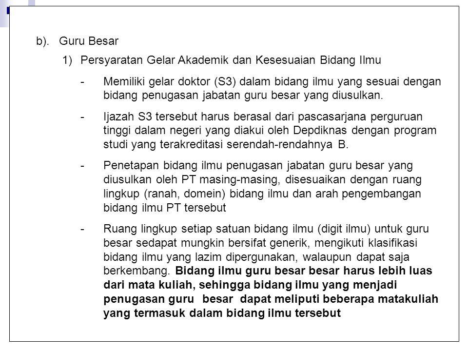 b).Guru Besar 1)Persyaratan Gelar Akademik dan Kesesuaian Bidang Ilmu -Memiliki gelar doktor (S3) dalam bidang ilmu yang sesuai dengan bidang penugasa