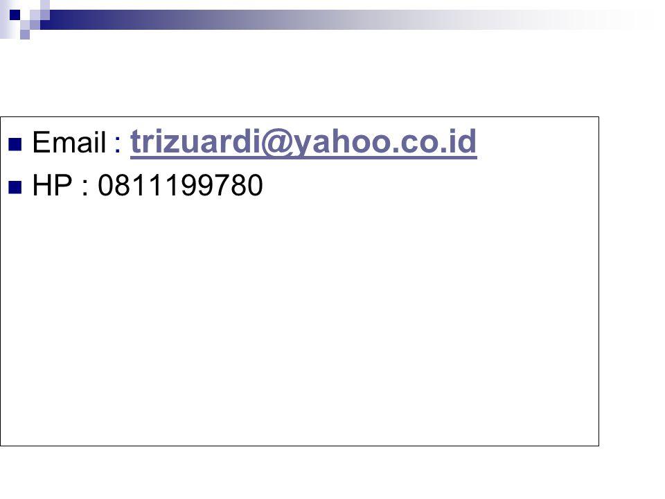 Email : trizuardi@yahoo.co.id trizuardi@yahoo.co.id HP : 0811199780