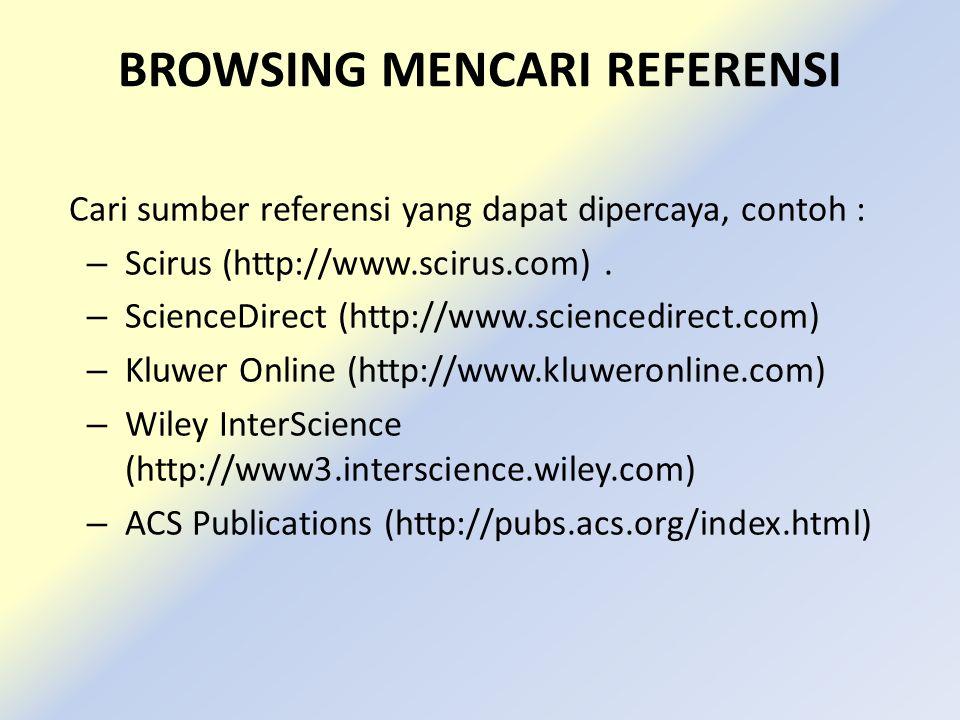 BROWSING MENCARI REFERENSI Cari sumber referensi yang dapat dipercaya, contoh : – Scirus (http://www.scirus.com). – ScienceDirect (http://www.scienced