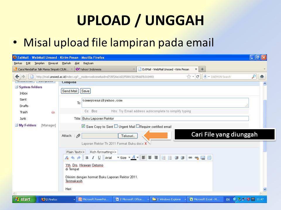 UPLOAD / UNGGAH Misal upload file lampiran pada email Cari File yang diunggah