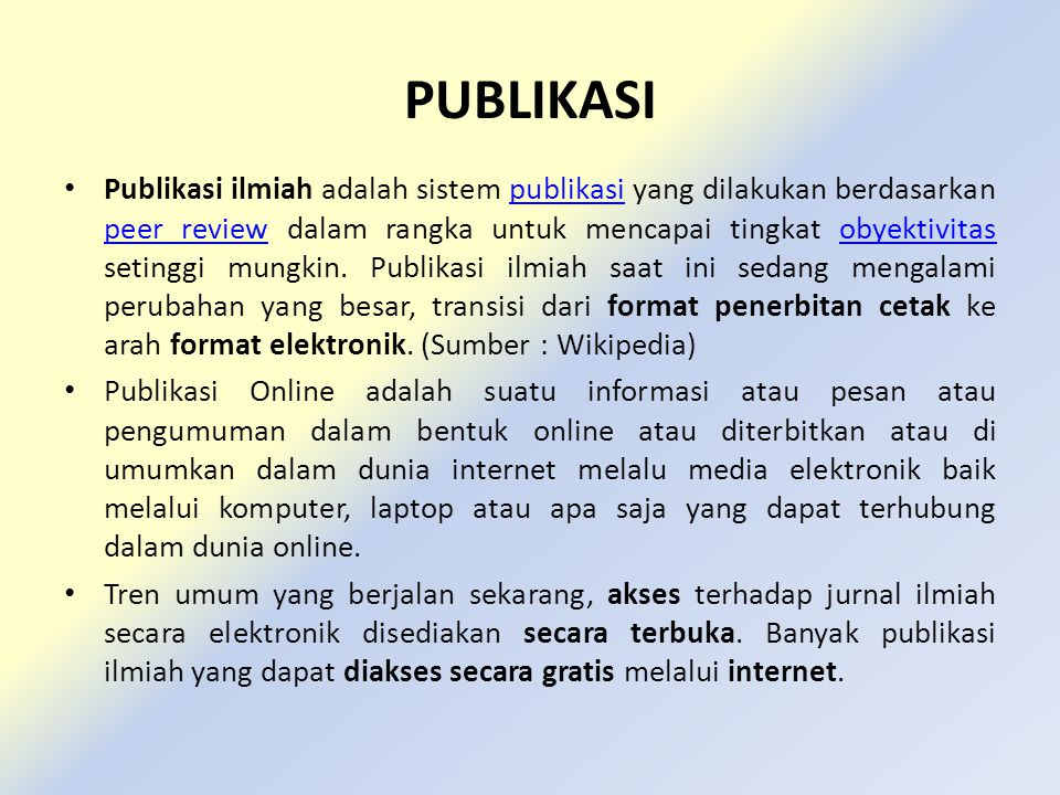 PUBLIKASI Publikasi ilmiah adalah sistem publikasi yang dilakukan berdasarkan peer review dalam rangka untuk mencapai tingkat obyektivitas setinggi mu