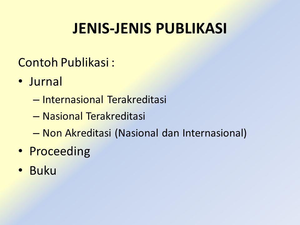 JENIS-JENIS PUBLIKASI Contoh Publikasi : Jurnal – Internasional Terakreditasi – Nasional Terakreditasi – Non Akreditasi (Nasional dan Internasional) P