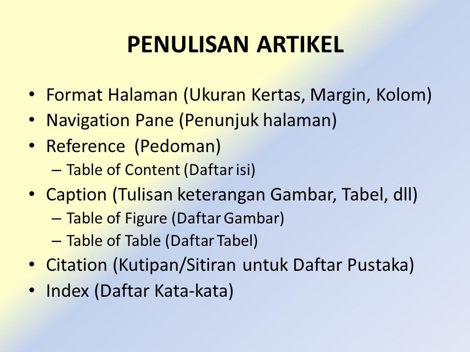 PENULISAN ARTIKEL Format Halaman (Ukuran Kertas, Margin, Kolom) Navigation Pane (Penunjuk halaman) Reference (Pedoman) – Table of Content (Daftar isi)