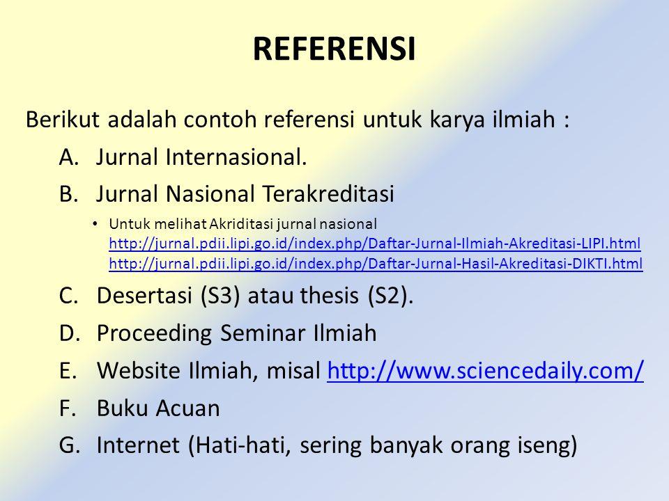 REFERENSI Berikut adalah contoh referensi untuk karya ilmiah : A.Jurnal Internasional. B.Jurnal Nasional Terakreditasi Untuk melihat Akriditasi jurnal