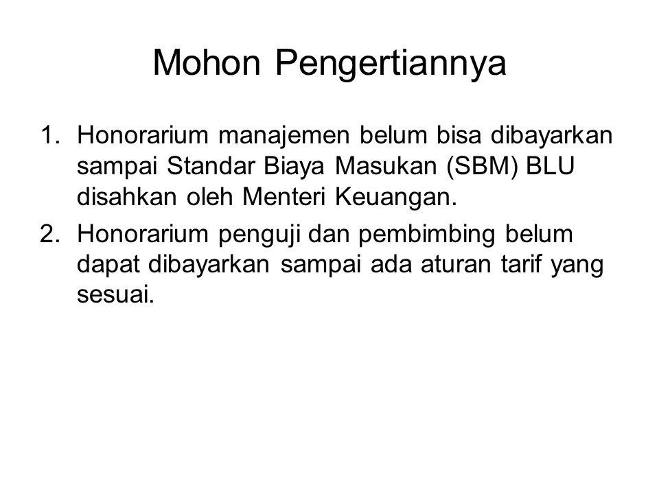 Mohon Pengertiannya 1.Honorarium manajemen belum bisa dibayarkan sampai Standar Biaya Masukan (SBM) BLU disahkan oleh Menteri Keuangan. 2.Honorarium p