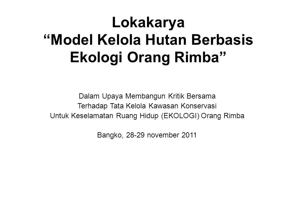 "Lokakarya ""Model Kelola Hutan Berbasis Ekologi Orang Rimba"" Dalam Upaya Membangun Kritik Bersama Terhadap Tata Kelola Kawasan Konservasi Untuk Keselam"