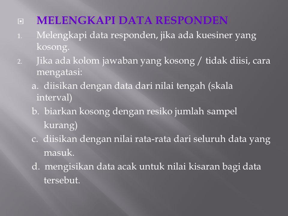  MELENGKAPI DATA RESPONDEN 1. Melengkapi data responden, jika ada kuesiner yang kosong. 2. Jika ada kolom jawaban yang kosong / tidak diisi, cara men
