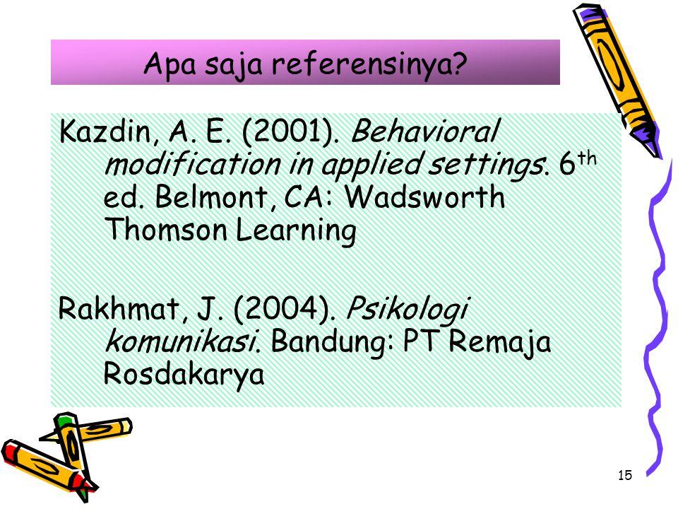 15 Apa saja referensinya? Kazdin, A. E. (2001). Behavioral modification in applied settings. 6 th ed. Belmont, CA: Wadsworth Thomson Learning Rakhmat,