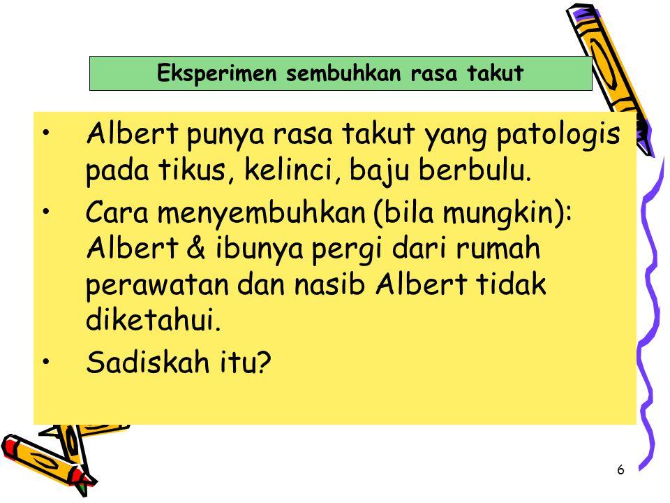 6 Albert punya rasa takut yang patologis pada tikus, kelinci, baju berbulu. Cara menyembuhkan (bila mungkin): Albert & ibunya pergi dari rumah perawat