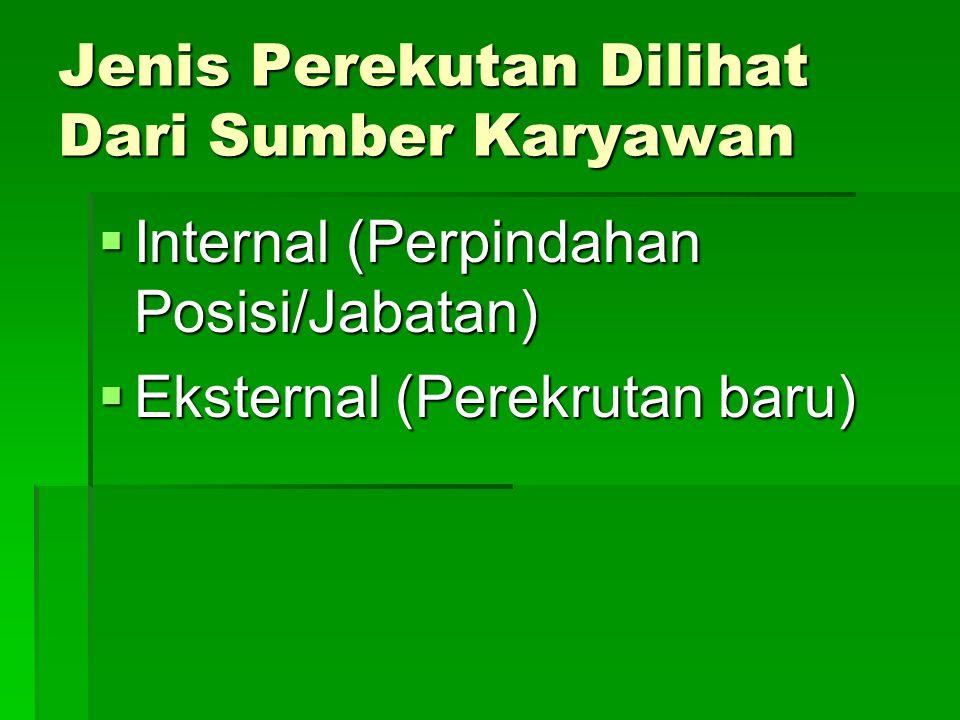 Jenis Perekutan Dilihat Dari Sumber Karyawan  Internal (Perpindahan Posisi/Jabatan)  Eksternal (Perekrutan baru)