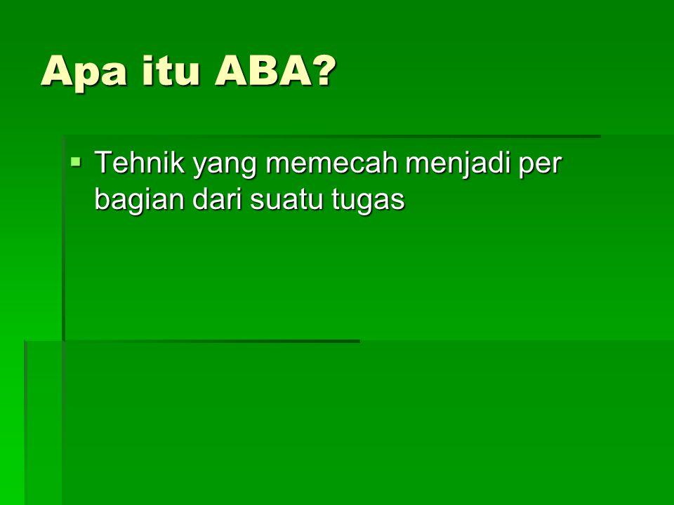 Apa itu ABA?  Tehnik yang memecah menjadi per bagian dari suatu tugas