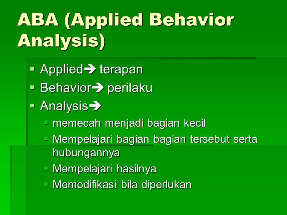 ABA (Applied Behavior Analysis)  Applied  terapan  Behavior  perilaku  Analysis   memecah menjadi bagian kecil  Mempelajari bagian bagian ters
