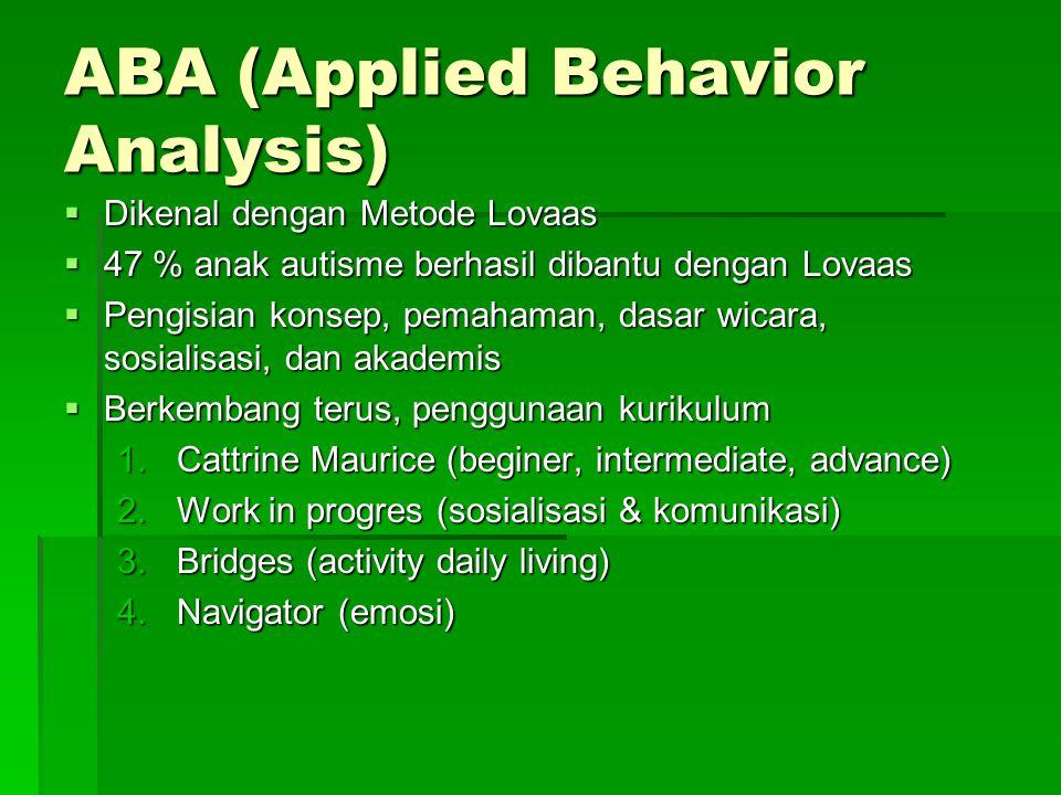  Dikenal dengan Metode Lovaas  47 % anak autisme berhasil dibantu dengan Lovaas  Pengisian konsep, pemahaman, dasar wicara, sosialisasi, dan akadem