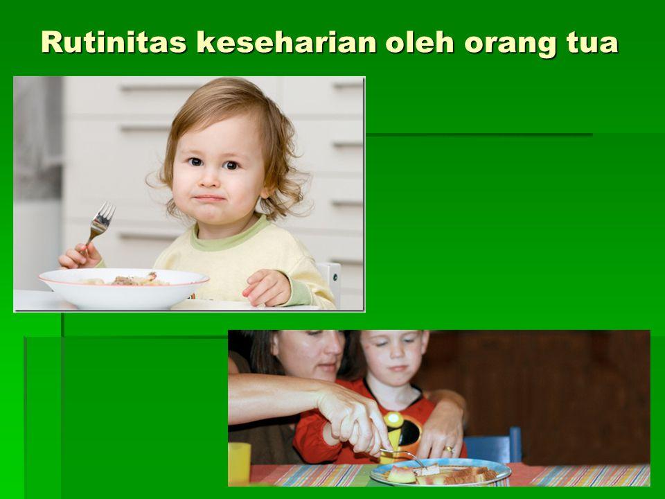Rutinitas keseharian oleh orang tua