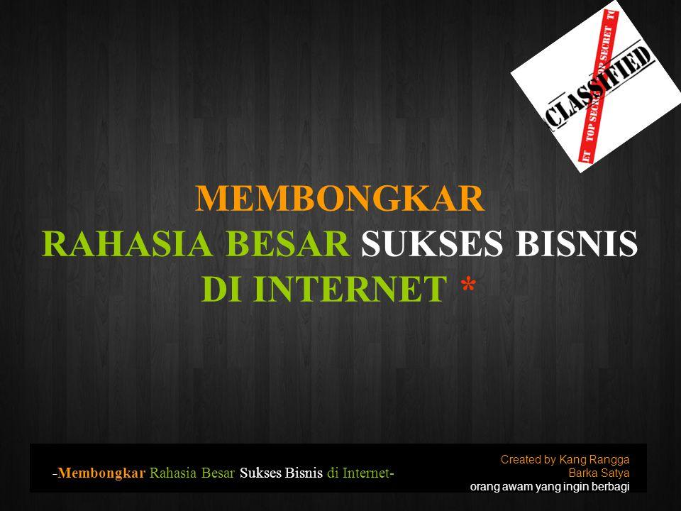 MEMBONGKAR RAHASIA BESAR SUKSES BISNIS DI INTERNET * Created by Kang Rangga Barka Satya orang awam yang ingin berbagi -Membongkar Rahasia Besar Sukses