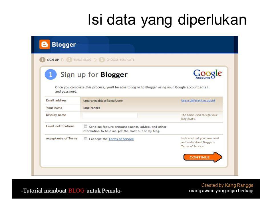 Isi data yang diperlukan Created by Kang Rangga orang awam yang ingin berbagi -Tutorial membuat BLOG untuk Pemula-