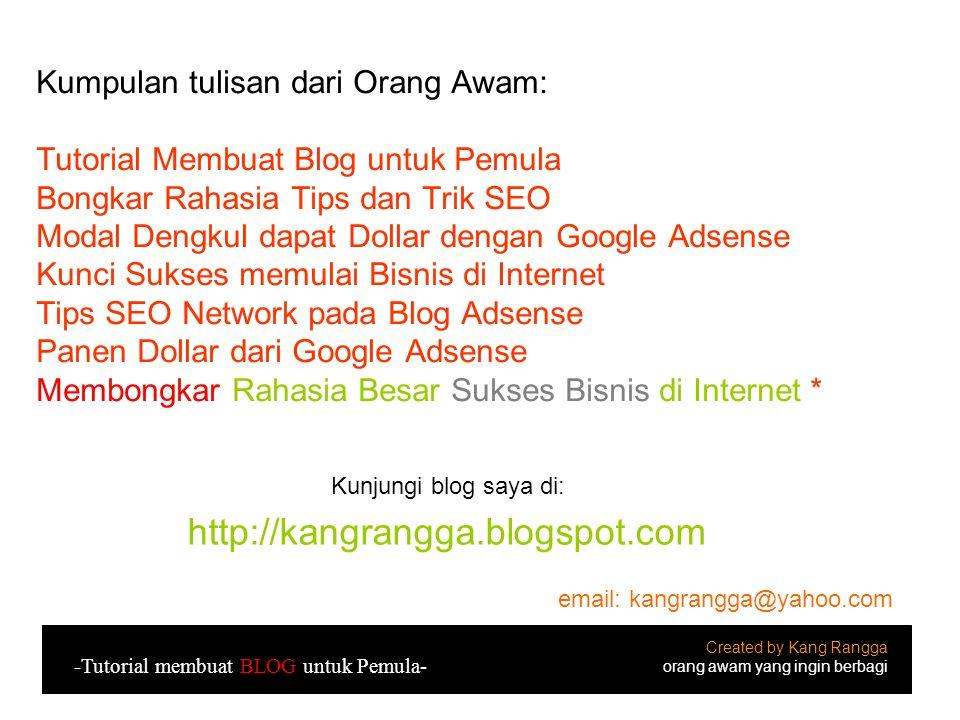 Created by Kang Rangga orang awam yang ingin berbagi -Tutorial membuat BLOG untuk Pemula- Kumpulan tulisan dari Orang Awam: Tutorial Membuat Blog untu