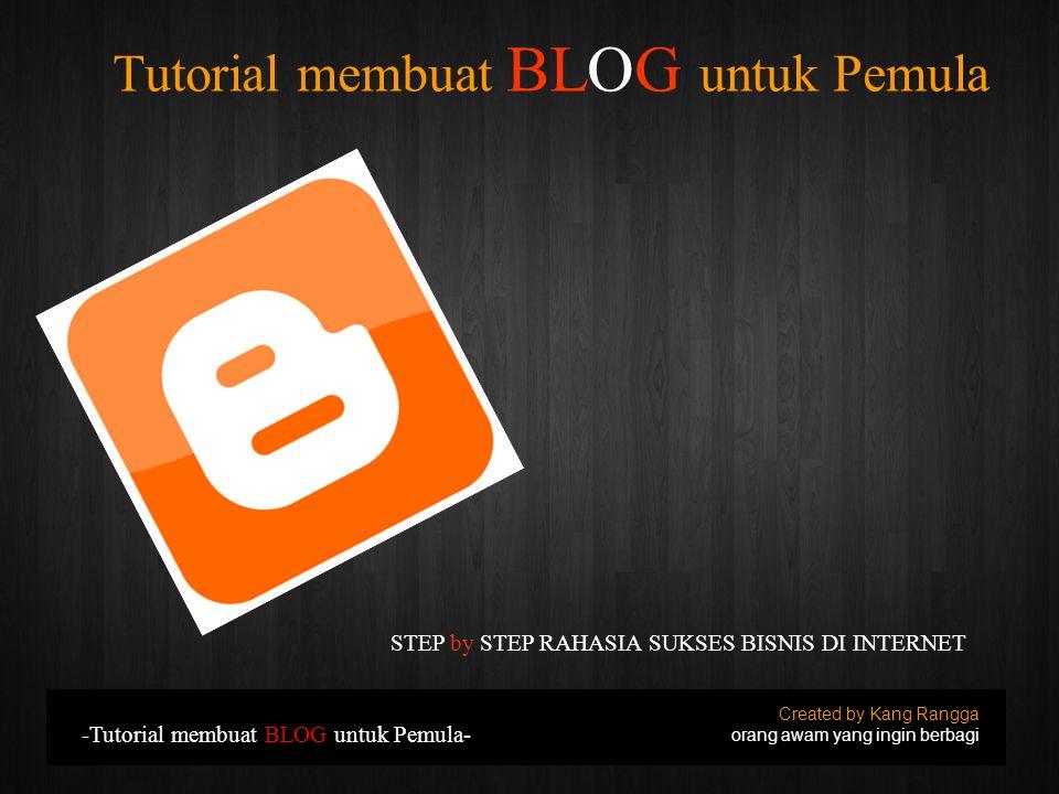 Tutorial membuat BLOG untuk Pemula Created by Kang Rangga orang awam yang ingin berbagi -Tutorial membuat BLOG untuk Pemula- STEP by STEP RAHASIA SUKS