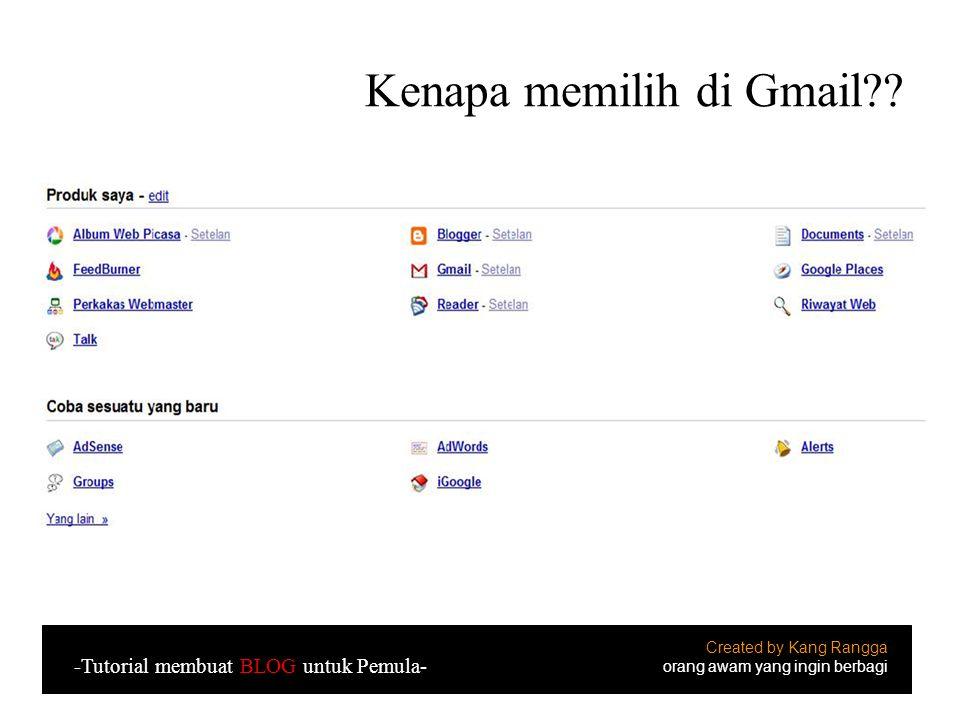 Kenapa memilih di Gmail?? Created by Kang Rangga orang awam yang ingin berbagi -Tutorial membuat BLOG untuk Pemula-