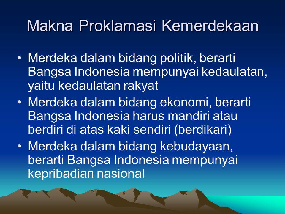 Makna Proklamasi Kemerdekaan Merdeka dalam bidang politik, berarti Bangsa Indonesia mempunyai kedaulatan, yaitu kedaulatan rakyat Merdeka dalam bidang
