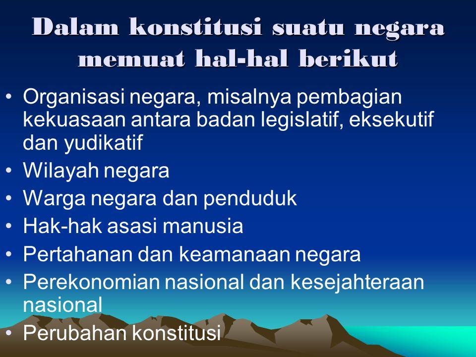 Dalam konstitusi suatu negara memuat hal-hal berikut Organisasi negara, misalnya pembagian kekuasaan antara badan legislatif, eksekutif dan yudikatif