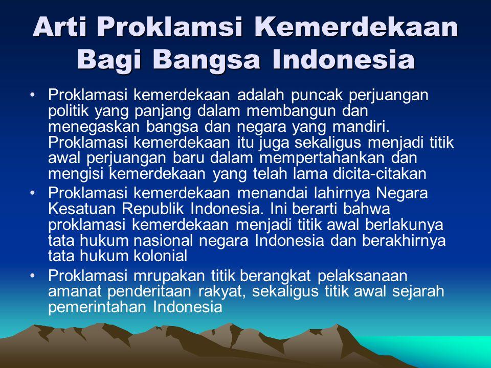 Arti Proklamsi Kemerdekaan Bagi Bangsa Indonesia Proklamasi kemerdekaan adalah puncak perjuangan politik yang panjang dalam membangun dan menegaskan b