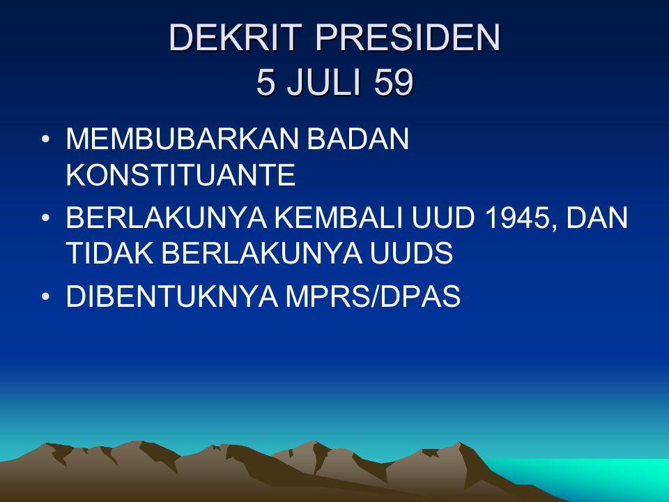 DEKRIT PRESIDEN 5 JULI 59 MEMBUBARKAN BADAN KONSTITUANTE BERLAKUNYA KEMBALI UUD 1945, DAN TIDAK BERLAKUNYA UUDS DIBENTUKNYA MPRS/DPAS