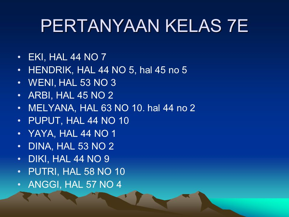 PERTANYAAN KELAS 7E EKI, HAL 44 NO 7 HENDRIK, HAL 44 NO 5, hal 45 no 5 WENI, HAL 53 NO 3 ARBI, HAL 45 NO 2 MELYANA, HAL 63 NO 10. hal 44 no 2 PUPUT, H